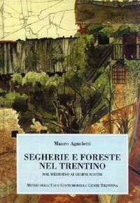 Segherie e foreste nel Trentino. Dal Medioevo ai giorni nostri
