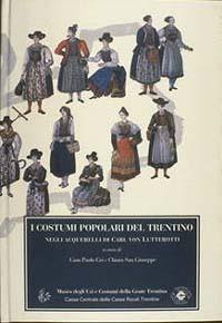 Costumi popolari del Trentino negli acquerelli di Carl von Lutterotti