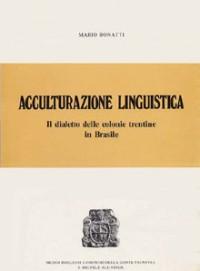 Acculturazione linguistica. Il dialetto delle colonie trentine in Brasile