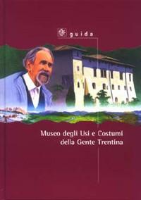 Museo degli Usi e Costumi della Gente Trentina. Nuova guida illustrataguidaMUCGT