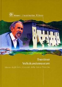 Trentiner Volkskundemuseum. Neuer illustrierter Führer